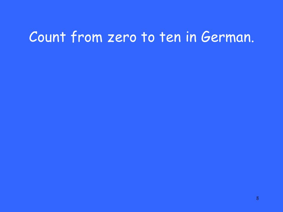 Count from zero to ten in German.