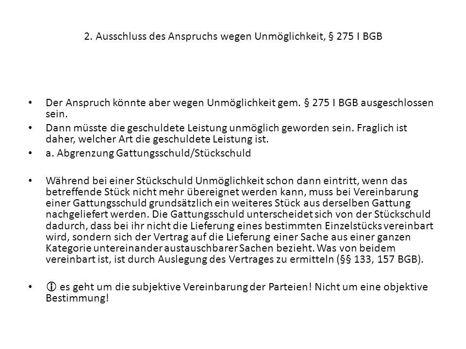 2. Ausschluss des Anspruchs wegen Unmöglichkeit, § 275 I BGB