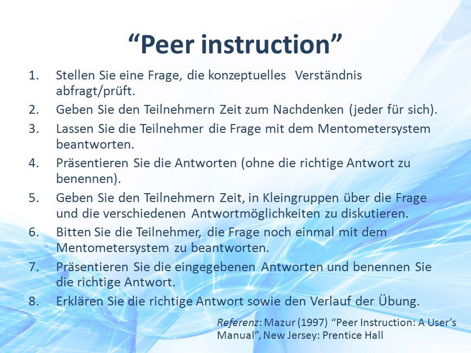 Peer instruction Stellen Sie eine Frage, die konzeptuelles Verständnis abfragt/prüft.
