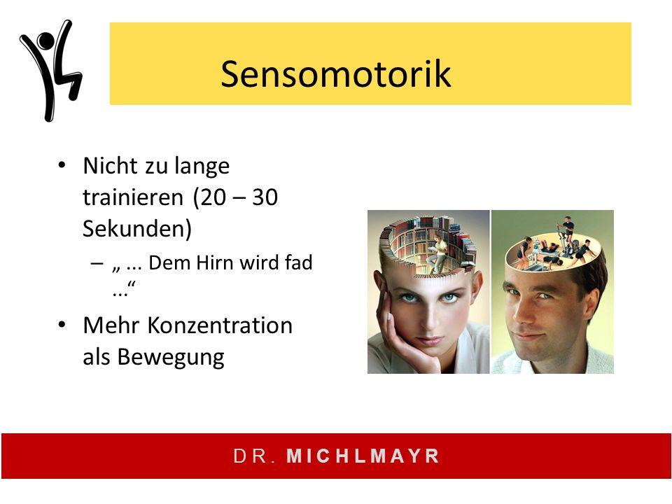 Sensomotorik Nicht zu lange trainieren (20 – 30 Sekunden)
