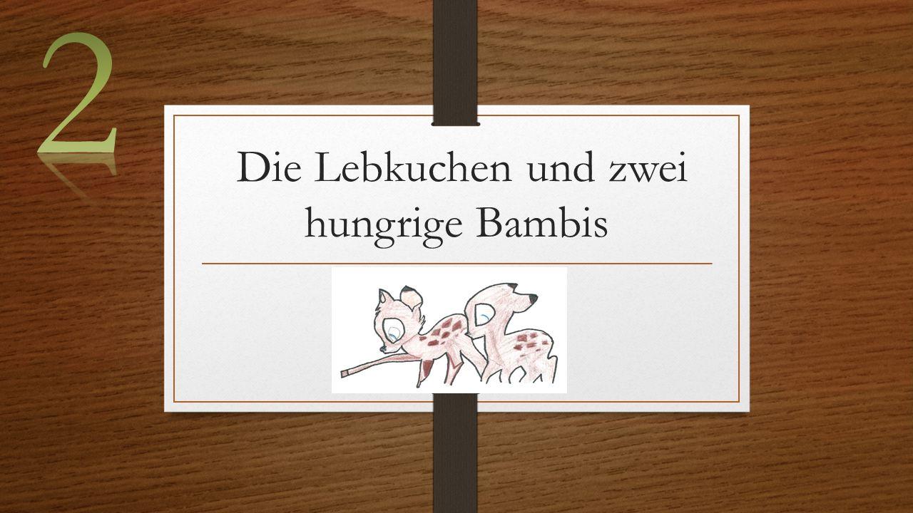 Die Lebkuchen und zwei hungrige Bambis