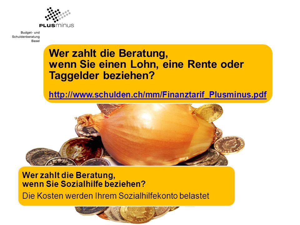 Wer zahlt die Beratung, wenn Sie einen Lohn, eine Rente oder Taggelder beziehen http://www.schulden.ch/mm/Finanztarif_Plusminus.pdf