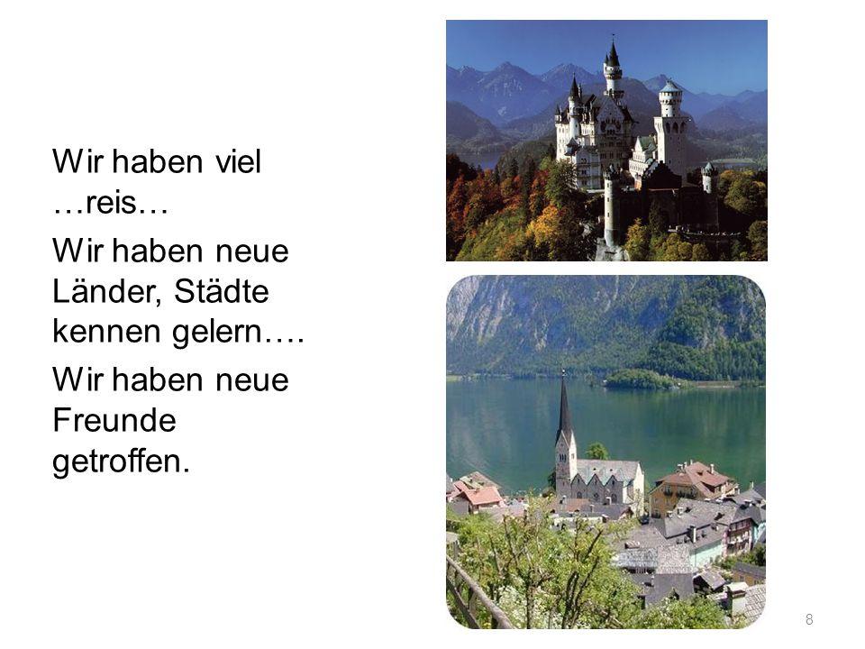 Wir haben viel …reis… Wir haben neue Länder, Städte kennen gelern….