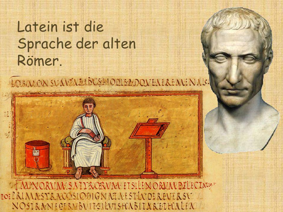 Latein ist die Sprache der alten Römer.