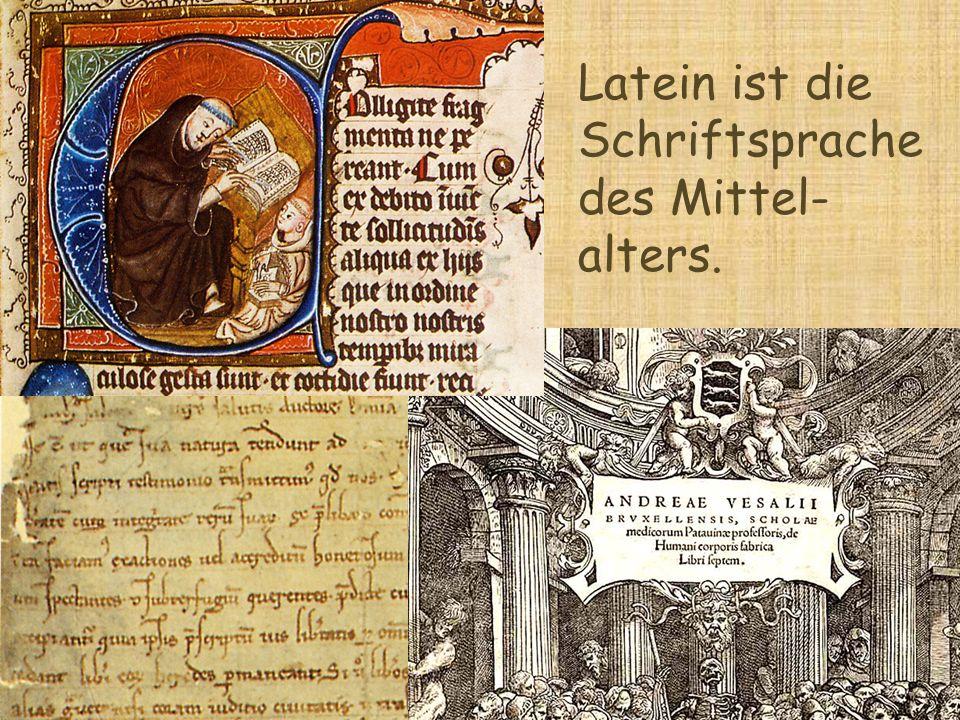 Latein ist die Schriftsprache des Mittel-alters.