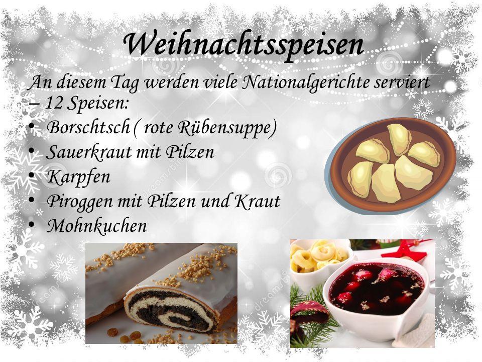 Weihnachtsspeisen An diesem Tag werden viele Nationalgerichte serviert – 12 Speisen: Borschtsch ( rote Rübensuppe)