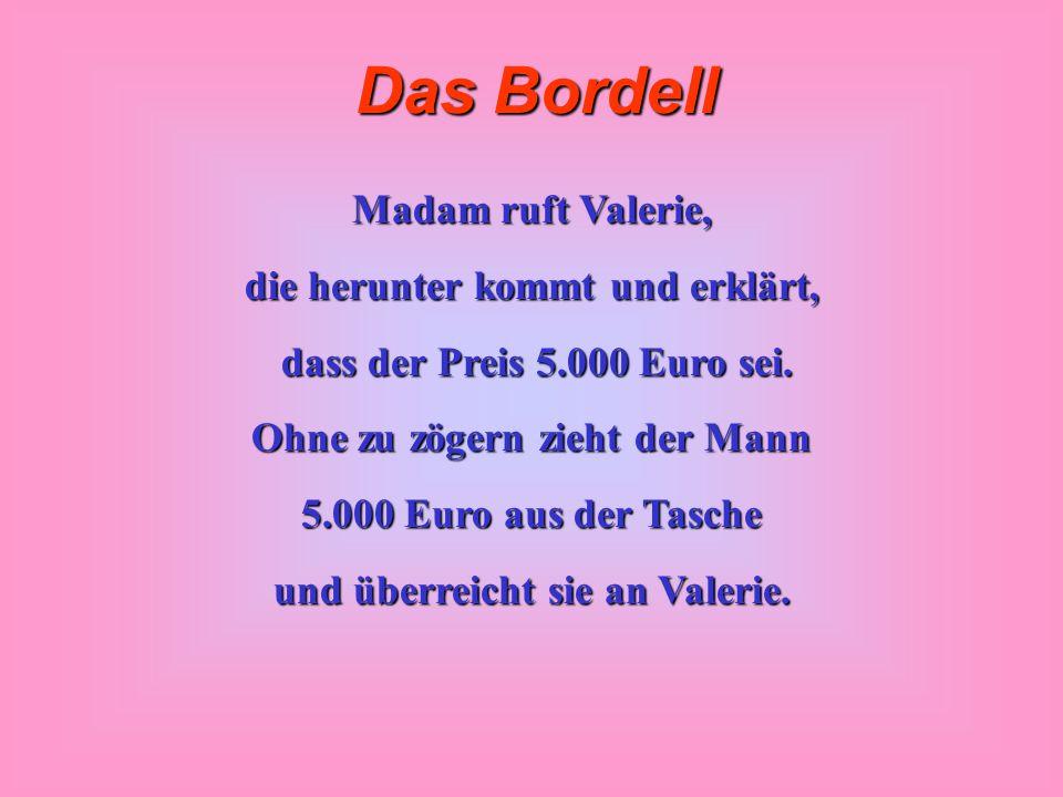 die herunter kommt und erklärt, dass der Preis 5.000 Euro sei.