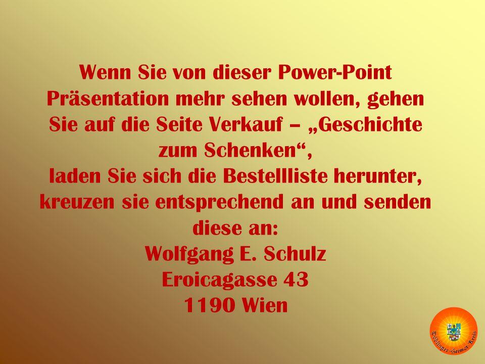 """Wenn Sie von dieser Power-Point Präsentation mehr sehen wollen, gehen Sie auf die Seite Verkauf – """"Geschichte zum Schenken , laden Sie sich die Bestellliste herunter, kreuzen sie entsprechend an und senden diese an: Wolfgang E."""