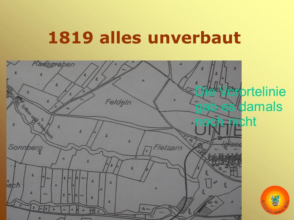 1819 alles unverbaut Die Vorortelinie gab es damals noch nicht