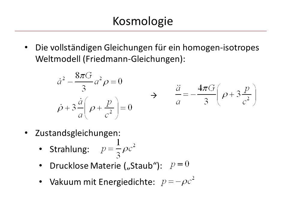 Kosmologie Die vollständigen Gleichungen für ein homogen-isotropes Weltmodell (Friedmann-Gleichungen):