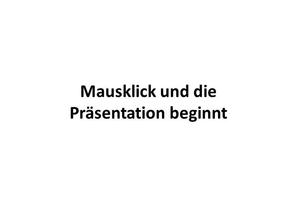 Mausklick und die Präsentation beginnt
