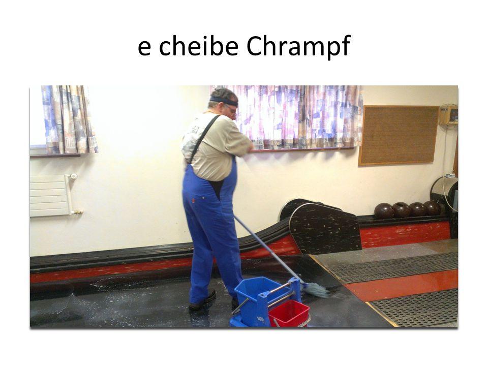 e cheibe Chrampf