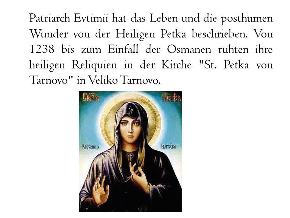 Patriarch Evtimii hat das Leben und die posthumen Wunder von der Heiligen Petka beschrieben.
