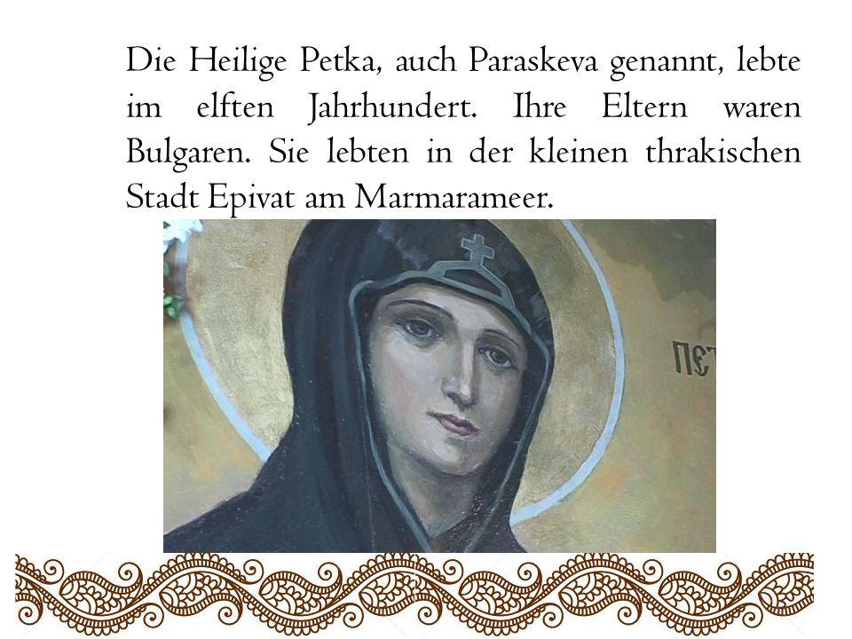 Die Heilige Petka, auch Paraskeva genannt, lebte im elften Jahrhundert