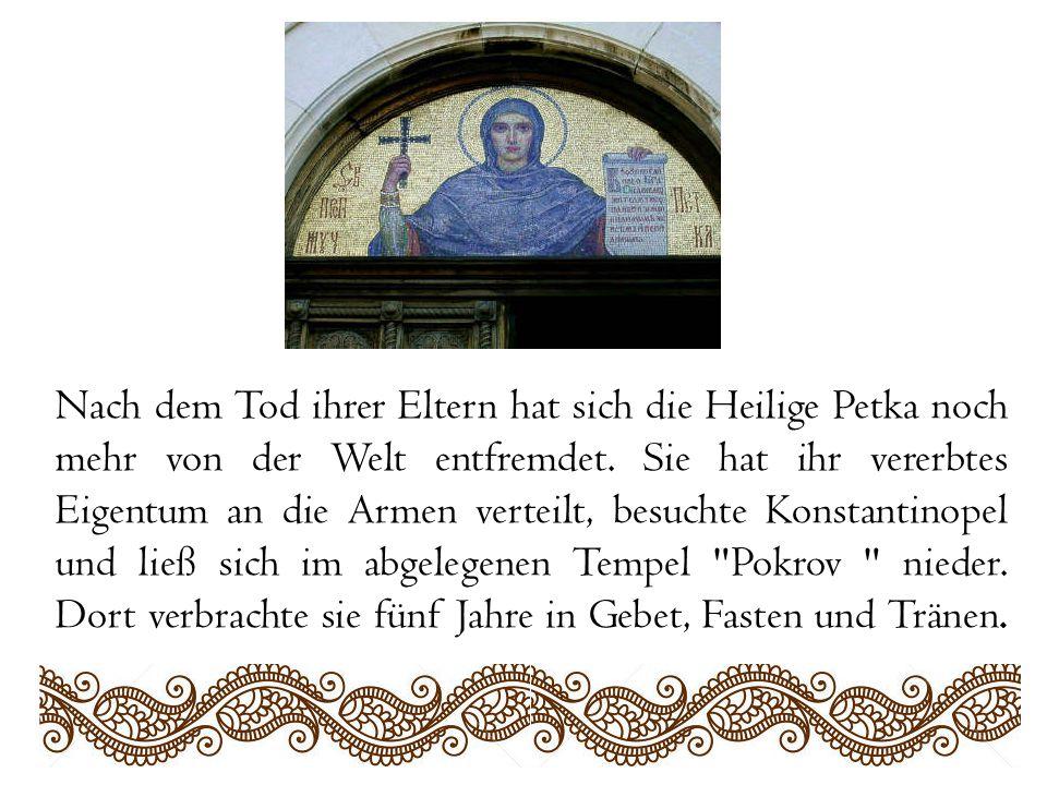 Nach dem Tod ihrer Eltern hat sich die Heilige Petka noch mehr von der Welt entfremdet.