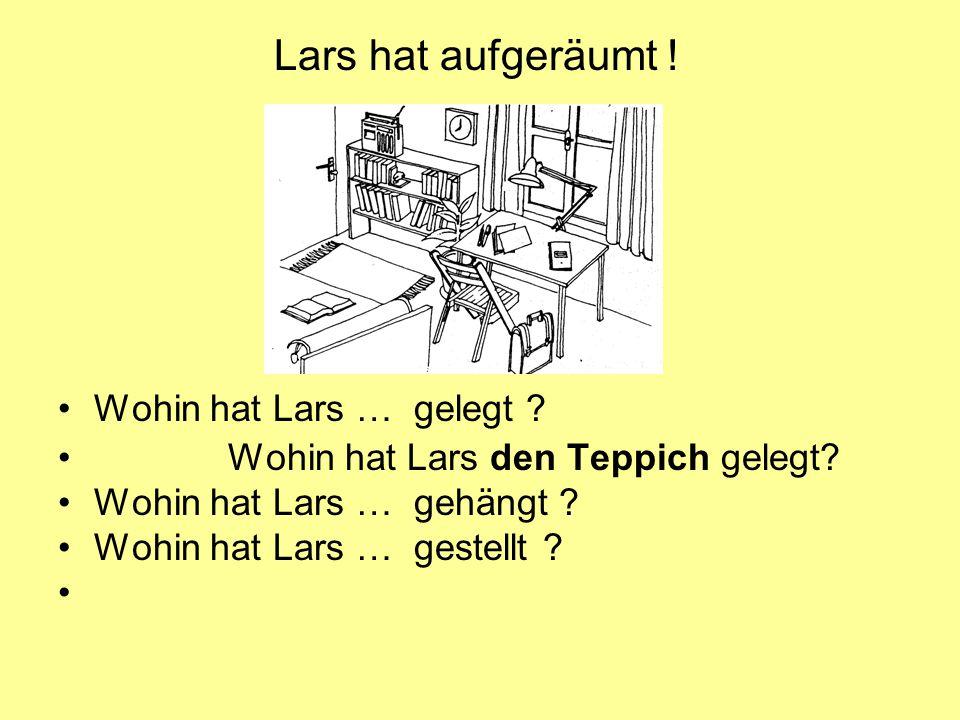 Lars hat aufgeräumt ! Wohin hat Lars … gelegt