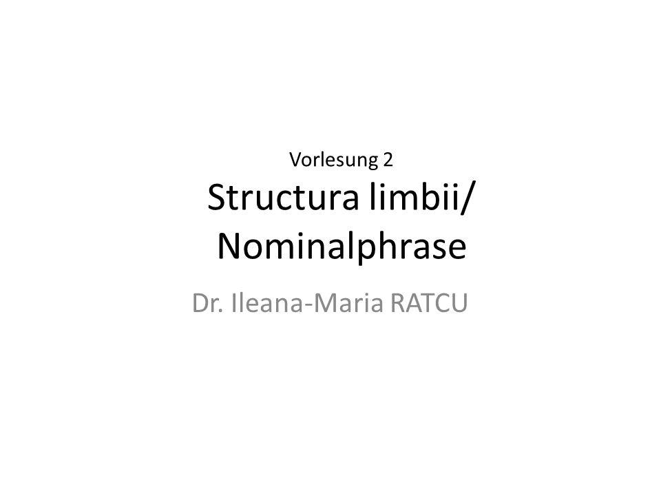 Vorlesung 2 Structura limbii/ Nominalphrase