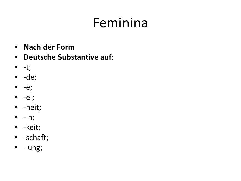 Feminina Nach der Form Deutsche Substantive auf: -t; -de; -e; -ei;