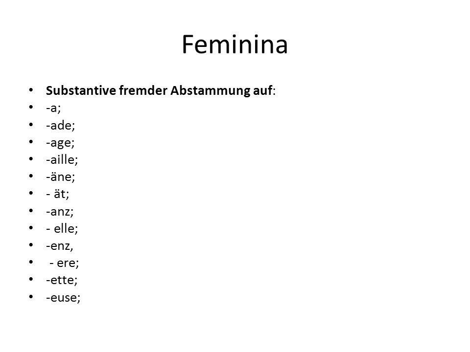 Feminina Substantive fremder Abstammung auf: -a; -ade; -age; -aille;