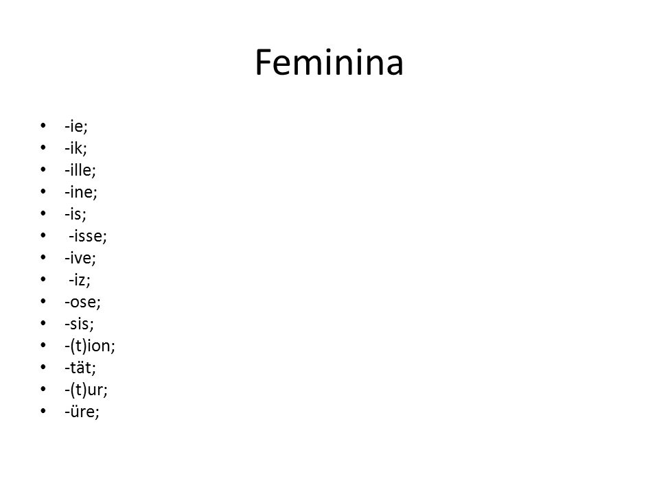 Feminina -ie; -ik; -ille; -ine; -is; -isse; -ive; -iz; -ose; -sis;