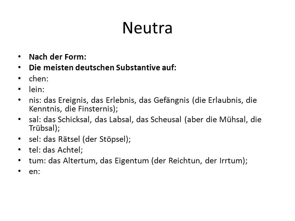 Neutra Nach der Form: Die meisten deutschen Substantive auf: chen: