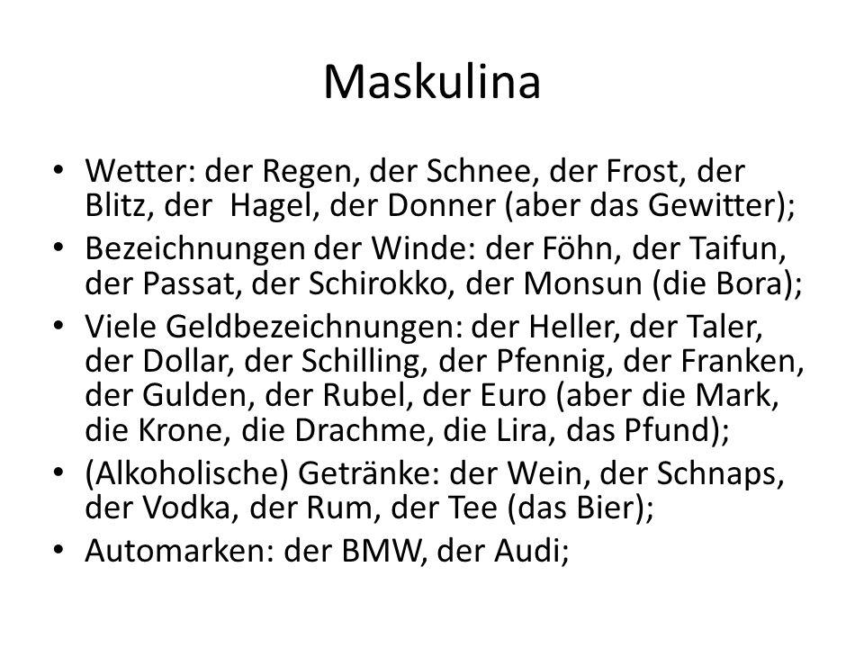 Maskulina Wetter: der Regen, der Schnee, der Frost, der Blitz, der Hagel, der Donner (aber das Gewitter);