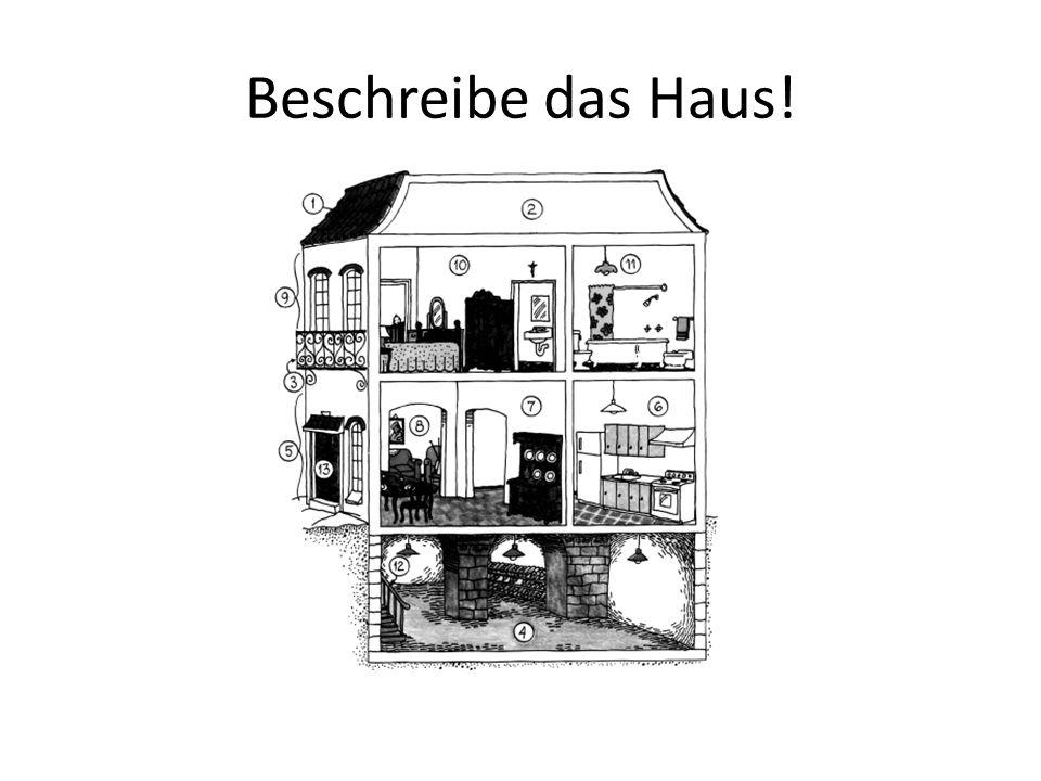 Beschreibe das Haus!