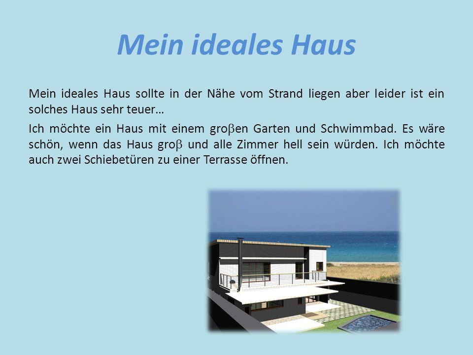 Mein ideales Haus Mein ideales Haus sollte in der Nähe vom Strand liegen aber leider ist ein solches Haus sehr teuer…