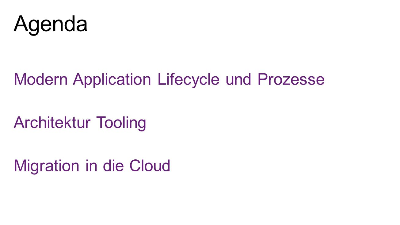 Agenda Modern Application Lifecycle und Prozesse Architektur Tooling