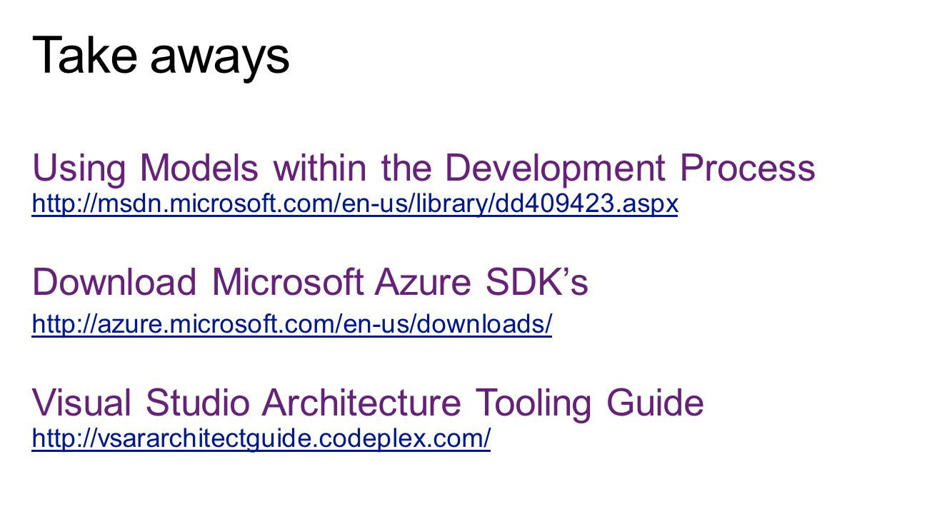 Take aways Using Models within the Development Process http://msdn.microsoft.com/en-us/library/dd409423.aspx.