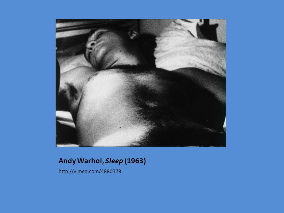 Andy Warhol, Sleep (1963) http://vimeo.com/4880378