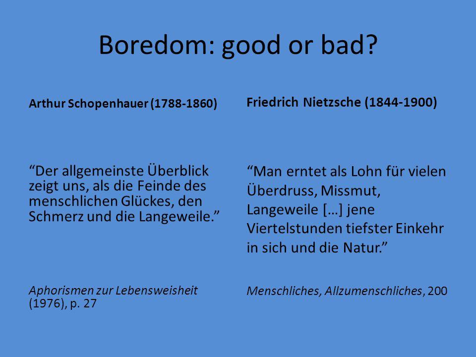 Boredom: good or bad Arthur Schopenhauer (1788-1860) Friedrich Nietzsche (1844-1900)