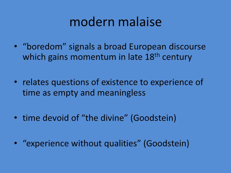 modern malaise boredom signals a broad European discourse which gains momentum in late 18th century.