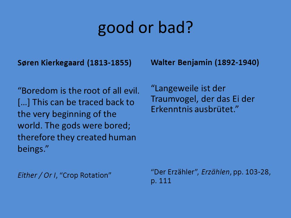 good or bad Søren Kierkegaard (1813-1855) Walter Benjamin (1892-1940)