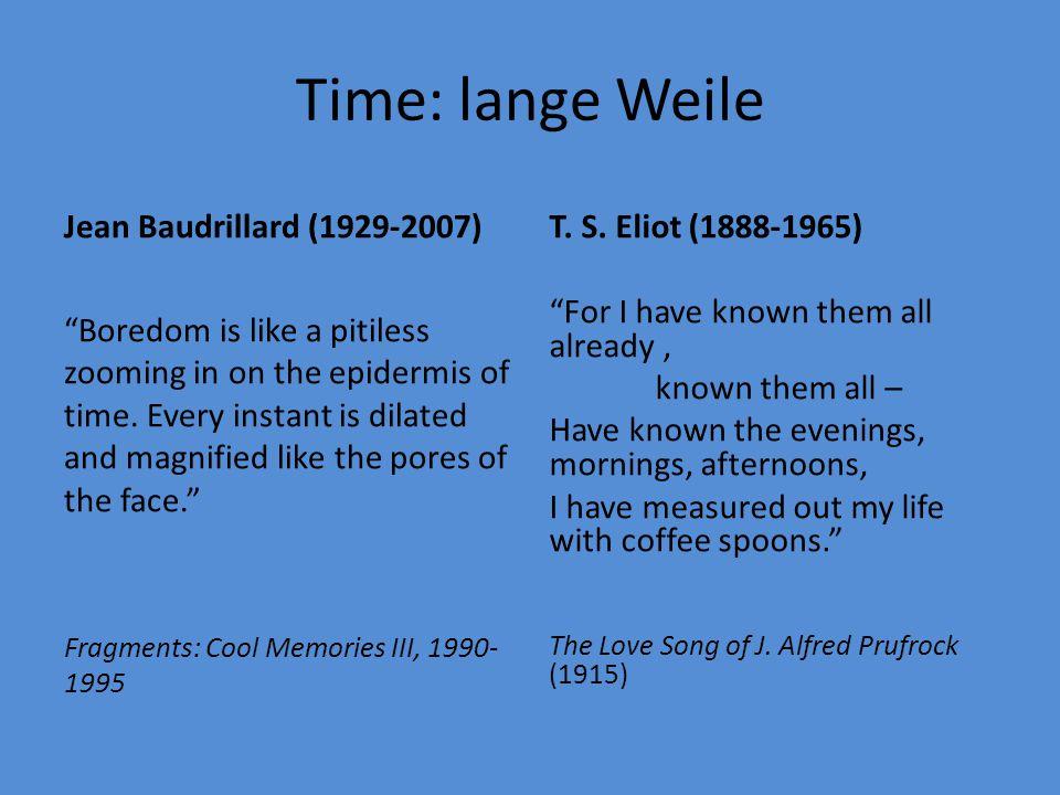 Time: lange Weile Jean Baudrillard (1929-2007) T. S. Eliot (1888-1965)