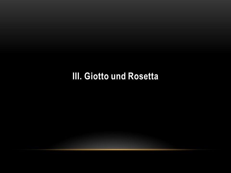 III. Giotto und Rosetta