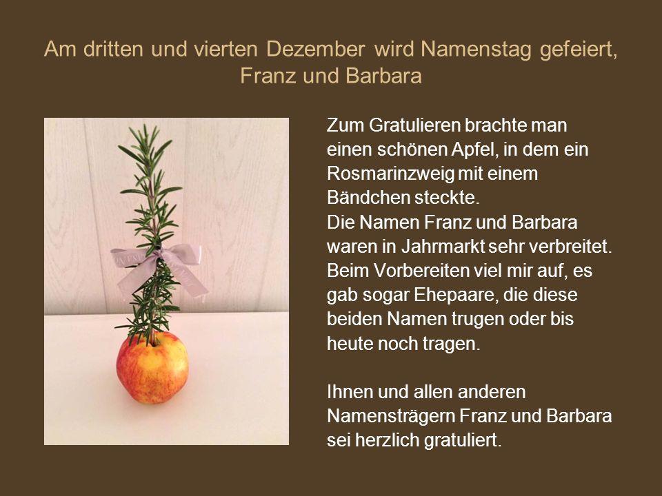 Am dritten und vierten Dezember wird Namenstag gefeiert, Franz und Barbara