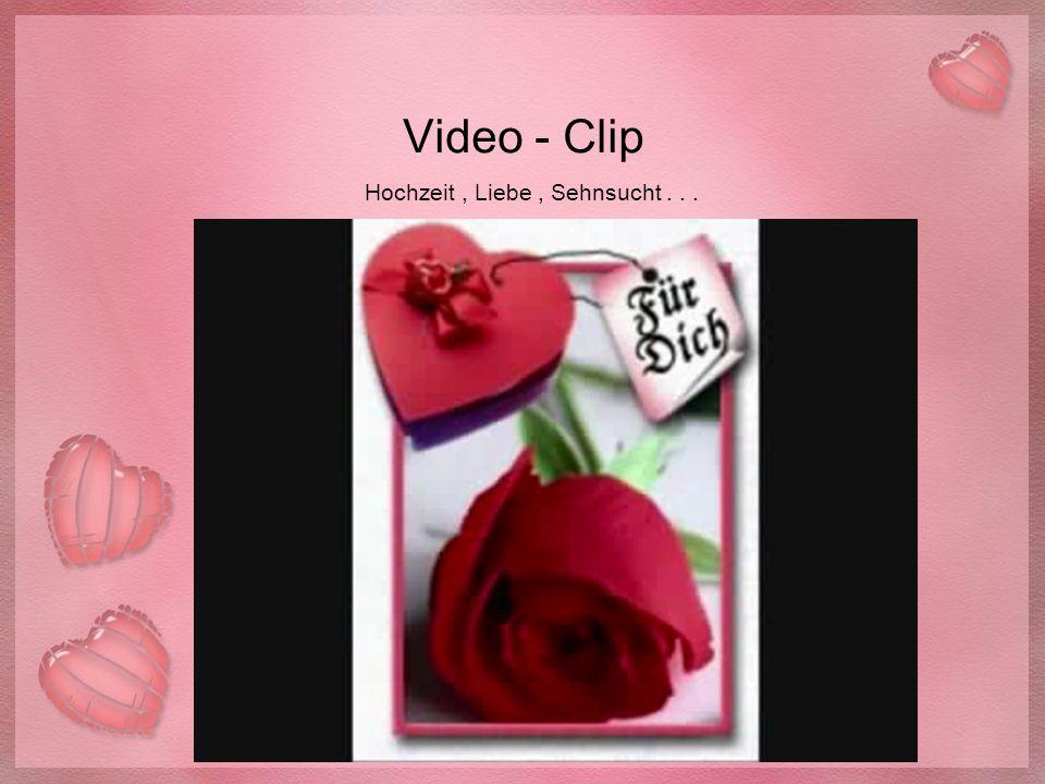 Video - Clip Hochzeit , Liebe , Sehnsucht . . .
