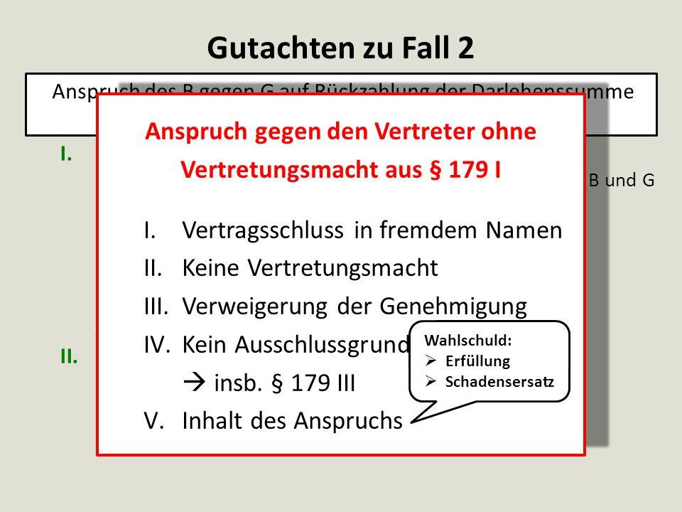 Gutachten zu Fall 2 Anspruch des B gegen G auf Rückzahlung der Darlehenssumme. aus Darlehensvertrag gem. § 488 I 2.