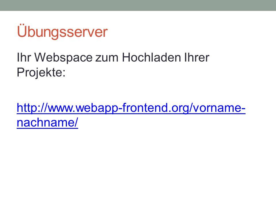 Übungsserver Ihr Webspace zum Hochladen Ihrer Projekte: