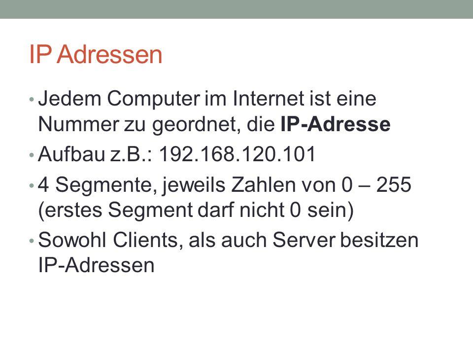 IP Adressen Jedem Computer im Internet ist eine Nummer zu geordnet, die IP-Adresse. Aufbau z.B.: 192.168.120.101.
