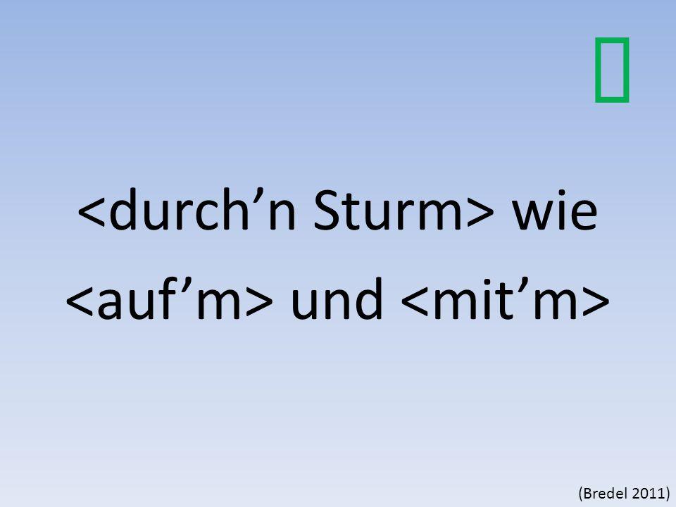 <durch'n Sturm> wie <auf'm> und <mit'm>