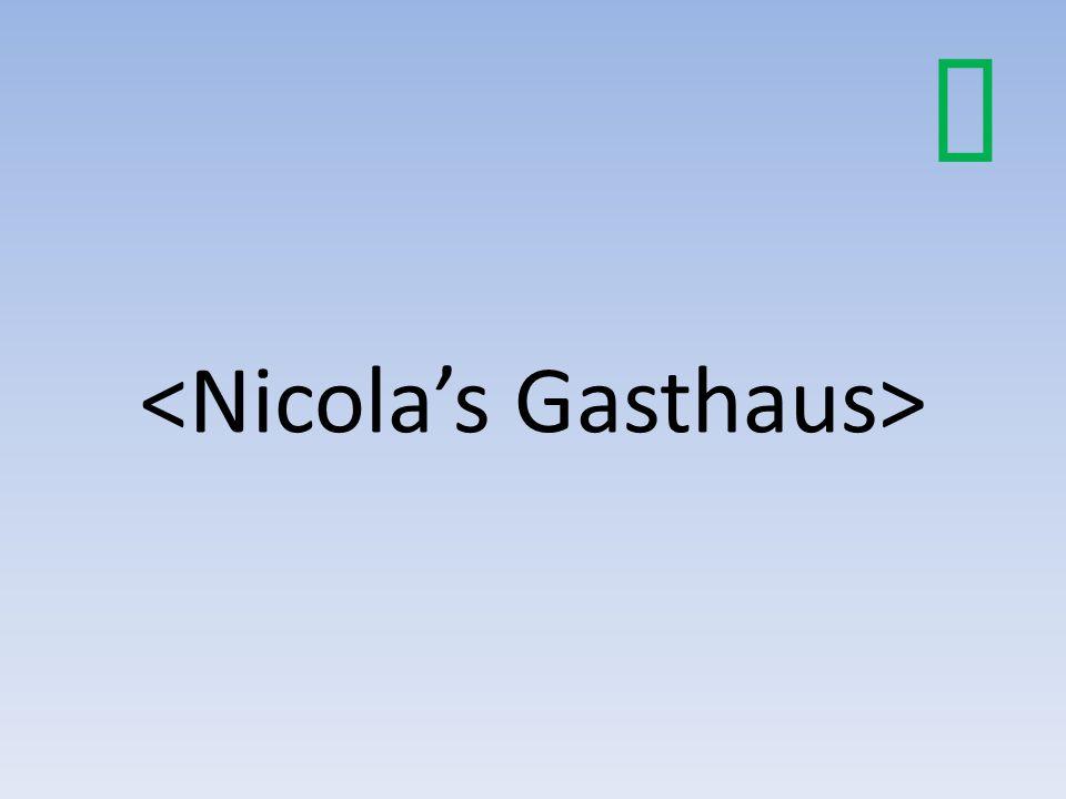 <Nicola's Gasthaus>