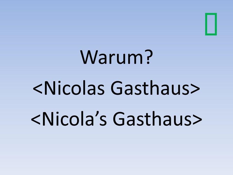 Warum <Nicolas Gasthaus> <Nicola's Gasthaus>