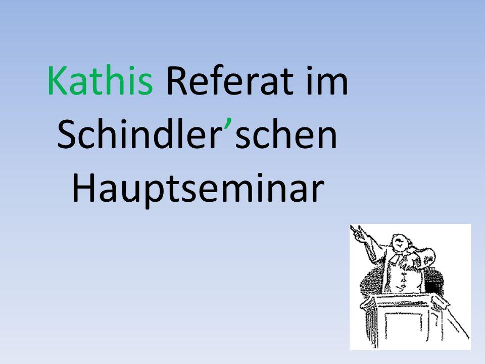Kathis Referat im Schindler'schen Hauptseminar