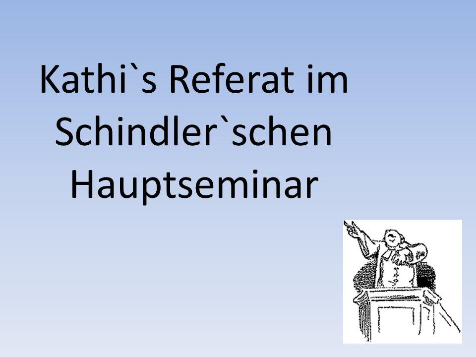 Kathi`s Referat im Schindler`schen Hauptseminar