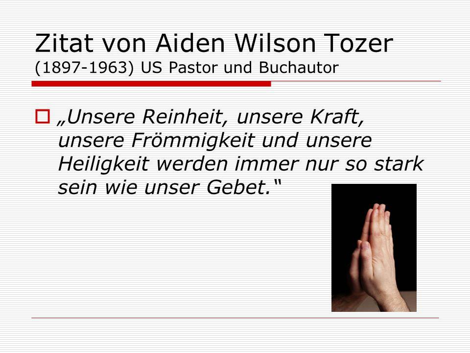Zitat von Aiden Wilson Tozer (1897-1963) US Pastor und Buchautor