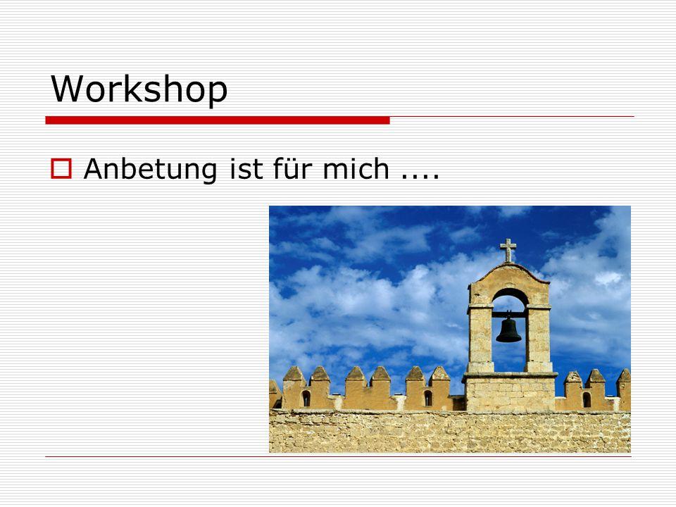Workshop Anbetung ist für mich ....