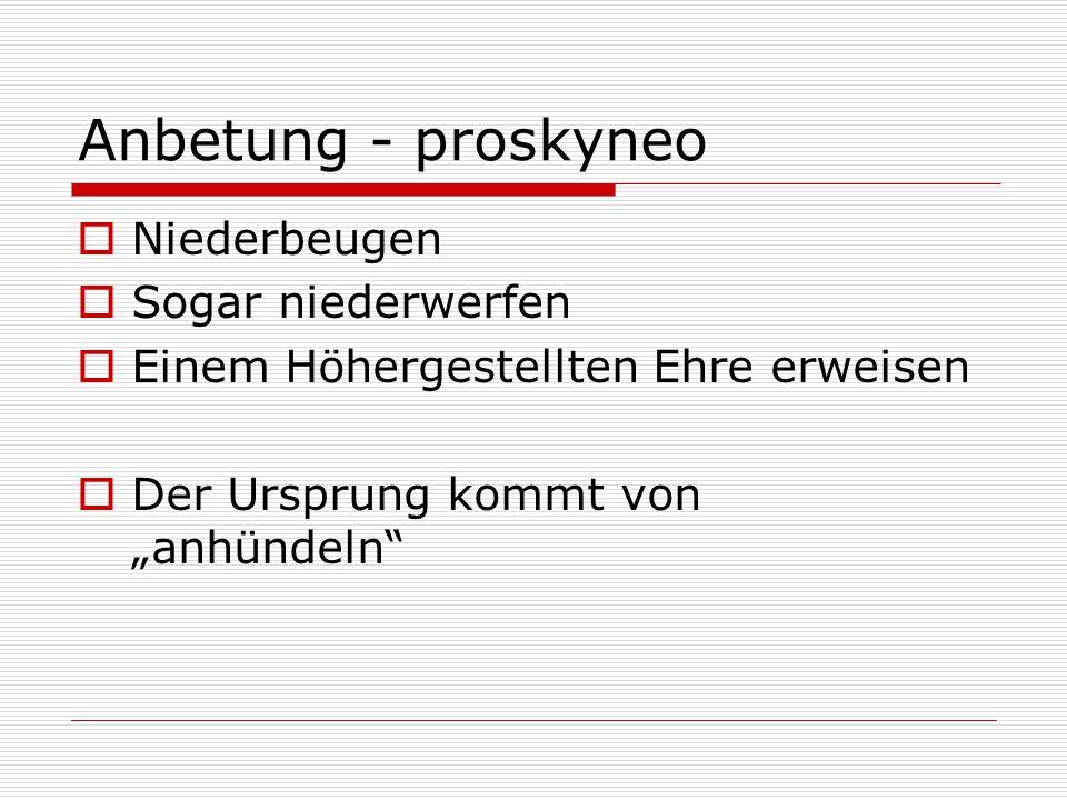 Anbetung - proskyneo Niederbeugen Sogar niederwerfen
