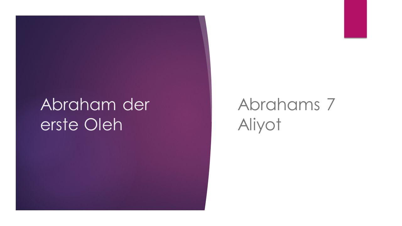 Abraham der erste Oleh Abrahams 7 Aliyot
